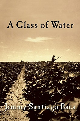 A Glass of Water By Baca, Jimmy Santiago